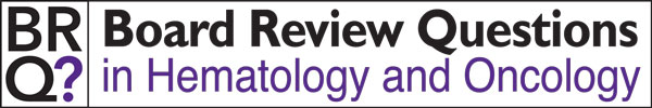 Board Review Questions in Hematology Oncology